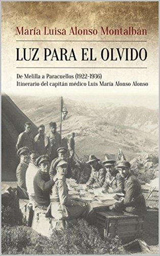 LUZ PARA EL OLVIDO: De Melilla a Paracuellos. (1922-1936) Itinerario del capitán médico Luís María Alonso Alonso