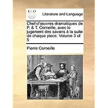 Chef-D'Uvres Dramatiques de P. & T. Corneille, Avec Le Jugement Des Savans La Suite de Chaque Piece. Volume 3 of 5