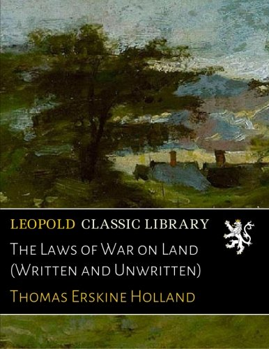 The Laws of War on Land (Written and Unwritten)