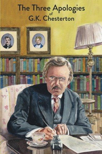The Three Apologies of G.K. Chesterton: Heretics, Orthodoxy & The Everlasting Man