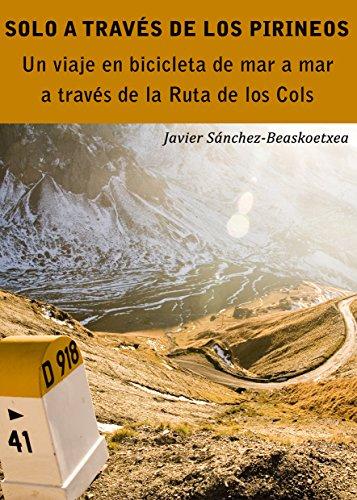 Solo a través de los Pirineos: Un viaje de siete días en bicicleta de mar a mar a través de la Ruta de los Cols por Javier Sánchez-Beaskoetxea