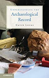 Understanding the Archaeological Record by Gavin Lucas (2012-02-06)