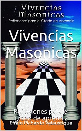 Vivencias Masonicas: Reflexiones para el grado de aprendiz