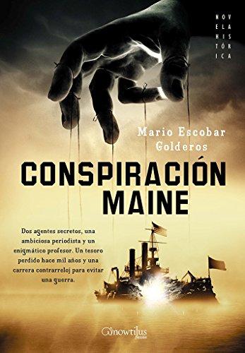 Conspiración Maine (Novela Histórica) por Mario Escobar Golderos