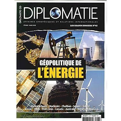 Diplomatie Gd N 43 Géopolitique de l'Energie Fevrier/Mars 2018
