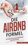 Im Buch »Die Airbnb-Formel« lernst du wie du in 5 Schritten deine verfügbare Unterkunft erfolgreich auf Airbnb inserierst. In einer einfach zu verstehenden Schritt-für-Schritt-Anleitung geht das Buch mit dir alle wichtigen Schritte durch und du erhäl...