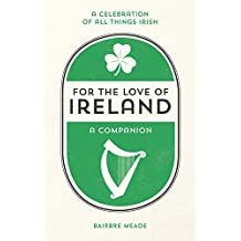 For the Love of Ireland: A Celebration of All Things Irish