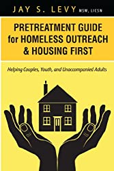 Pretreatment Guide for Homeless Outreach & Housing First: Helping Couples, Youth, and Unaccompanied Adults (English Edition)