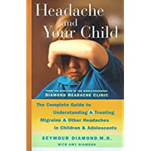 Headache and Your Child: The Complete Guide to Understanding and Treating Migraine and Other Headaches in Children and Adolescents (English Edition)