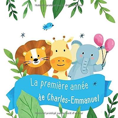 La première année de Charles-Emmanuel: Album bébé à remplir pour la première année de vie - Album naissance garçon