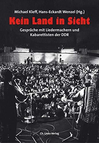 Kein Land in Sicht: Gespräche mit Liedermachern und Kabarettisten der DDR