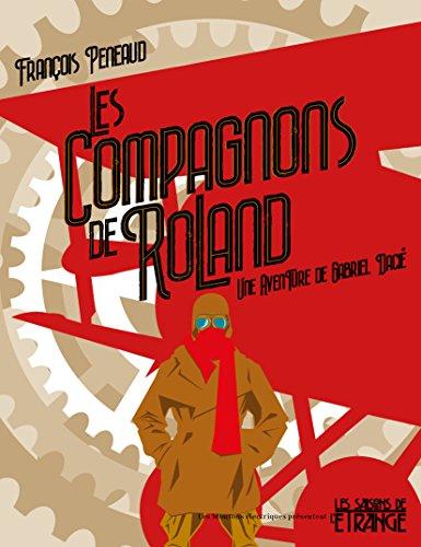 Les Compagnons de Roland - (Une aventure de Gabriel Dacié, tome 1) - François Peneaud (2018) sur Bookys