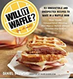 [( Will It Waffle?: 53 Unexpected and Irresistible Recipes to Make in a Waffle Iron By Shumski, Daniel ( Author ) Paperback Aug - 2014)] Paperback
