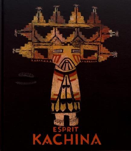 Esprit Kachina : Poupées, mythes et cérémonies chez les Indiens Hopi et Zuni