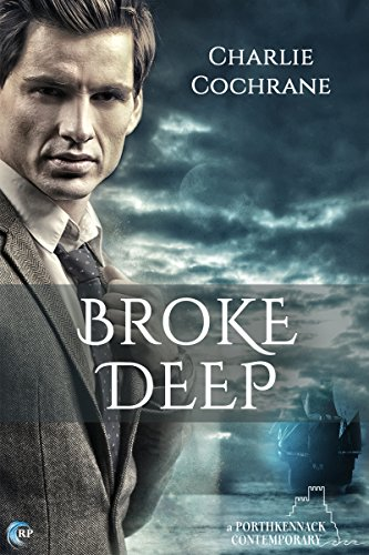 Broke Deep (Porthkennack Book 3) by [Cochrane, Charlie]