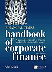 [(Financial Times Handbook of Corporate Finance : A Business Companion to Financial Markets, Decisions and Techniques)] [By (author) Glen Arnold] published on (October, 2010)