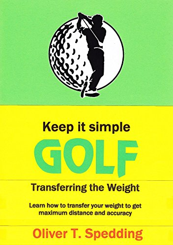 Keep it Simple Golf - Transferring the Weight (English Edition) por Oliver Spedding