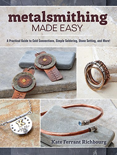Metalsmithing Made Easy: A Practical Guide to Cold Connections, Simple Soldering, Stone Setting, and More! (English Edition)