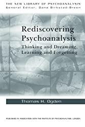 Rediscovering Psychoanalysis: Thinking and Dreaming, Learning and Forgetting (The New Library of Psychoanalysis) by Thomas H. Ogden (2008-11-21)