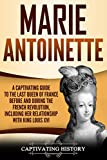 #3: Marie Antoinette: A Captivating Guide to the Last Queen of France Before and During the French Revolution, Including Her Relationship with King Louis XVI