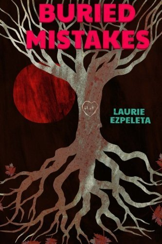 Buried Mistakes: A Cry For Justice From Beyond The Grave by Laurie Ezpeleta (2014-08-04)