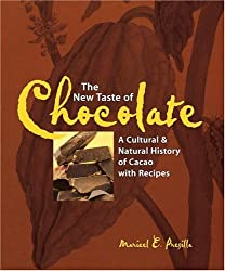 The New Taste of Chocolate: A Cultural and Natural History of Cacao with Recipes: A Guide to Fine Chocolate with Recipes