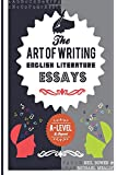 The Art of Writing English Literature Essays: For A-level and beyond