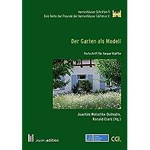 Der Garten als Modell: Festschrift für Kaspar Klaffke (Herrenhäuser Schriften)