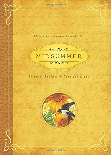 Midsummer: Rituals, Recipes and Lore for Litha (Llewellyns Sabbat Essentials 3)