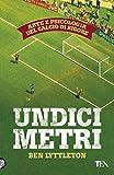 Undici metri: Arte e psicologia del calcio di rigore