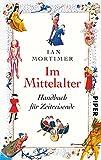 Im Mittelalter: Handbuch für Zeitreisende - Ian Mortimer