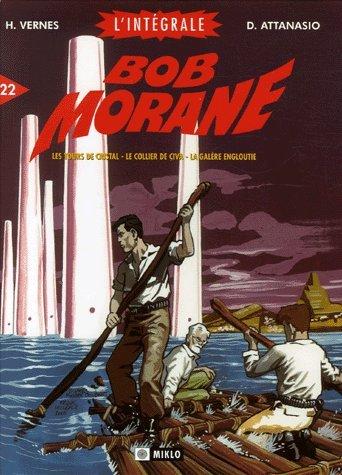 Bob Morane l'Intégrale, tome 22 : Les tours de cristal, Le collier de Çiva, La galère engloutie