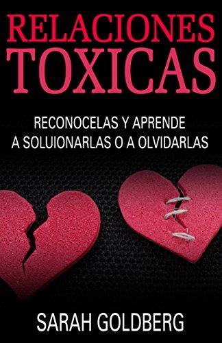 Relaciones Tóxicas - Reconócelas Y Aprende A Solucionarlas O A Olvidarlas (Spanish Edition)