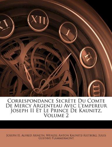 Correspondance Secrte Du Comte de Mercy Argenteau Avec L'Empereur Joseph II Et Le Prince de Kaunitz, Volume 2