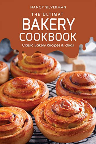 The Ultimate Bakery Cookbook: Classic Bakery Recipes & Ideas (English Edition)