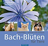 Bach-Blüten für Tiere - Selbsthilfe - schnell und einfach