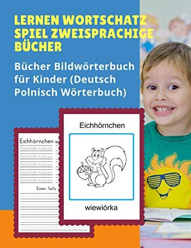 Lernen Wortschatz Spiel Zweisprachige Bücher Bildwörterbuch für Kinder (Deutsch Polnisch Wörterbuch): Dictionnaire enfant illustre 100 Grundwörtern ... anfanger, Babys, Kleinkinder Grundschüler.