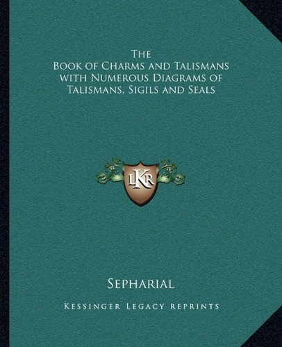 The Book of Charms and Talismans with Numerous Diagrams of Talismans, Sigils and Seals por Sepharial
