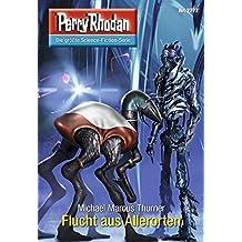 """Perry Rhodan 2777: Flucht aus Allerorten (Heftroman): Perry Rhodan-Zyklus """"Das Atopische Tribunal"""" (Perry Rhodan-Die Gröβte Science- Fiction- Serie)"""