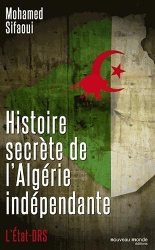 Histoire secrète de l'Algérie indépendante : L'Etat-DRS par Mohamed Sifaoui