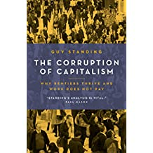 The Corruption of Capitalism: Why rentiers thrive and work does not pay (English Edition)