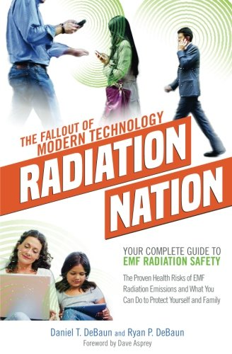 Wireless-nation (Radiation Nation: Fallout of Modern Technology - Your Complete Guide to EMF Protection & Safety: The Proven Health Risks of Electromagnetic Radiation (EMF) & What to Do Protect Yourself & Family)