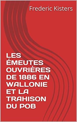 Descargar Libro LES ÉMEUTES OUVRIÈRES DE 1886 EN WALLONIE ET LA TRAHISON DU POB de Frederic Kisters