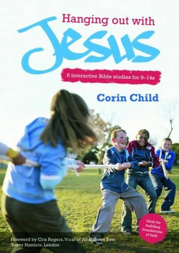Hanging Out with Jesus: 6 Interactive Bible Studies for 9-14s