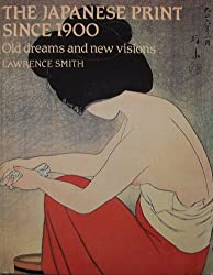 Japanese Print Since 1900: Old Dreams and New Visions