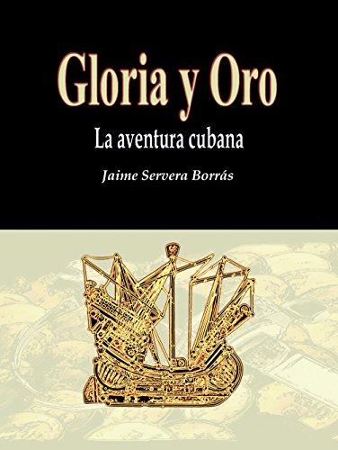 Gloria y oro: La aventura cubana por Jaime Servera Borrás