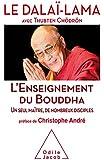 L'Enseignement du Bouddha: Un seul maître, de nombreux disciples