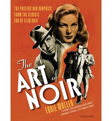 [(The Art of Noir: The Posters and Graphics from the Classic Era of Film Noir)] [Author: Eddie Muller] published on (November, 2014)
