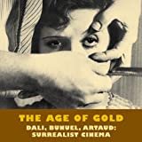 The Age of Gold: Dali, Bunuel, Arataud: Surrealist Cinema: Dali, Bunuel, Artaud: Surrealist Cinema (Solar Film Directives)