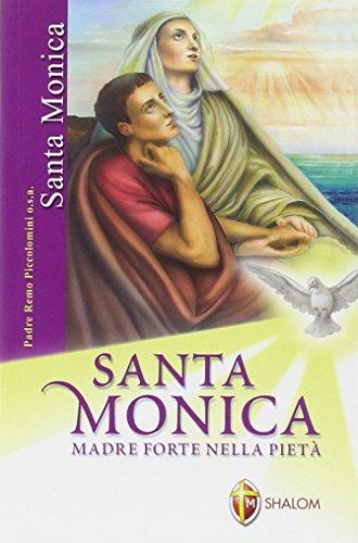 Santa Monica. Madre forte nella pietà. Ediz. illustrata